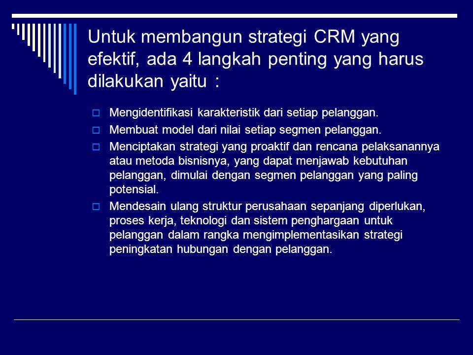Untuk membangun strategi CRM yang efektif, ada 4 langkah penting yang harus dilakukan yaitu :  Mengidentifikasi karakteristik dari setiap pelanggan.