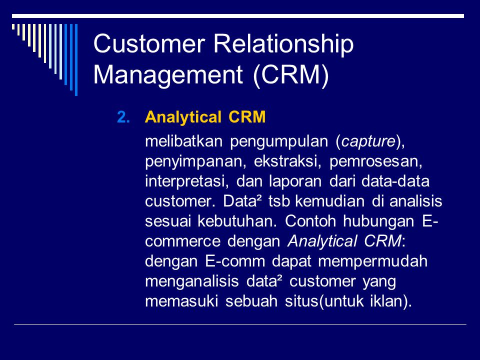 Customer Relationship Management (CRM) 3.Collaborative CRM Berhubungan dengan semua komunikasi, koordinasi, dan kolaborasi yang diperlukan antara vendor dengan customer.