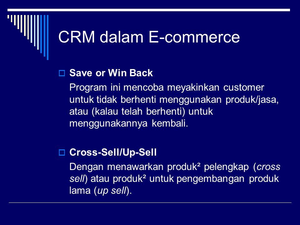 CRM dalam E-commerce  Save or Win Back Program ini mencoba meyakinkan customer untuk tidak berhenti menggunakan produk/jasa, atau (kalau telah berhen