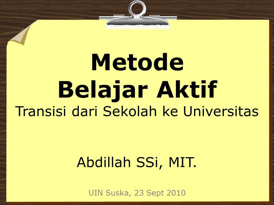 Metode Belajar Aktif Transisi dari Sekolah ke Universitas Abdillah SSi, MIT.