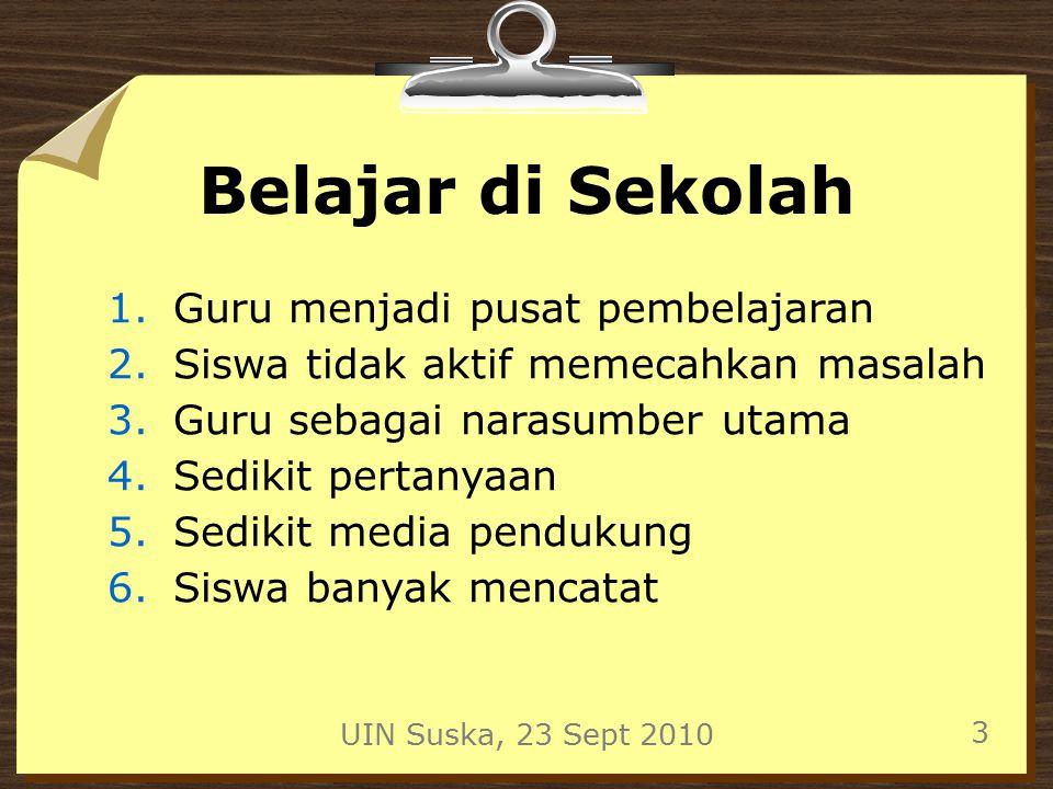 UIN Suska, 23 Sept 2010 24 Lakukan Carilah ruangan yang baik untuk belajar Belajarlah tahap demi tahap, istirahatlah setelah 1,5 jam dan kerjakan sesuatu yang sama sekali bukan belajar Belajarlah sesuai rencana dan jadwal.