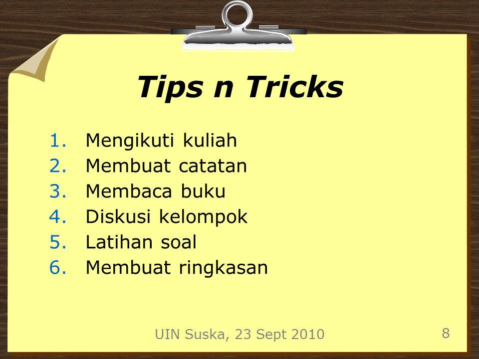 UIN Suska, 23 Sept 2010 8 Tips n Tricks 1.Mengikuti kuliah 2.