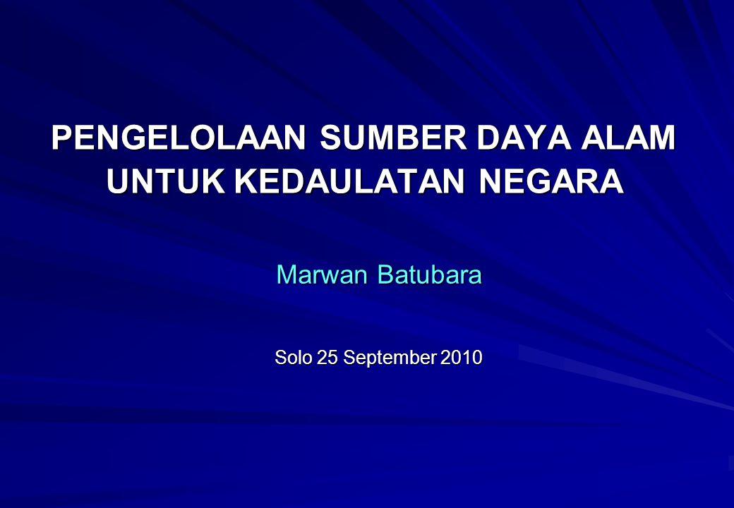 PENGELOLAAN SUMBER DAYA ALAM UNTUK KEDAULATAN NEGARA Solo 25 September 2010 Solo 25 September 2010 Marwan Batubara