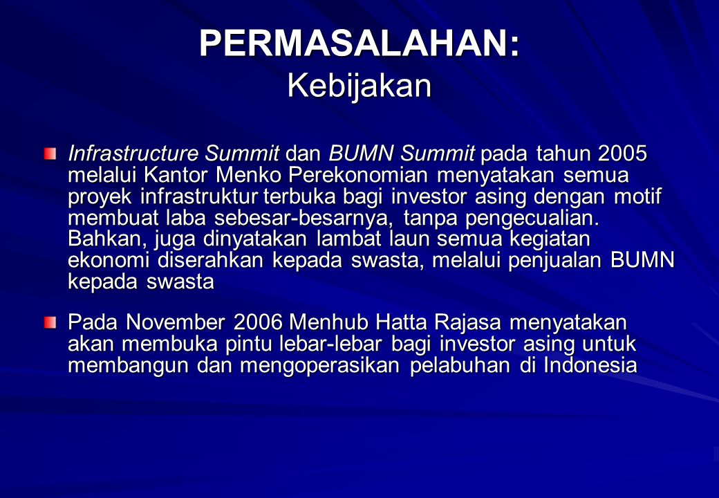 Infrastructure Summit dan BUMN Summit pada tahun 2005 melalui Kantor Menko Perekonomian menyatakan semua proyek infrastruktur terbuka bagi investor asing dengan motif membuat laba sebesar-besarnya, tanpa pengecualian.