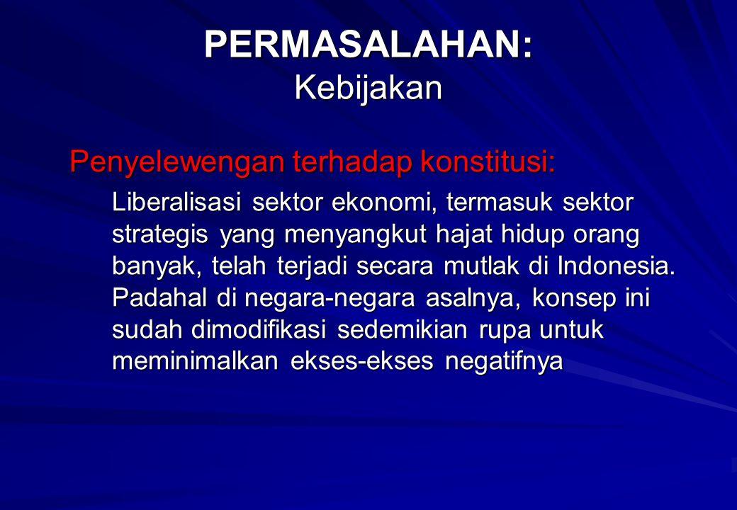 Penyelewengan terhadap konstitusi: Liberalisasi sektor ekonomi, termasuk sektor strategis yang menyangkut hajat hidup orang banyak, telah terjadi secara mutlak di Indonesia.