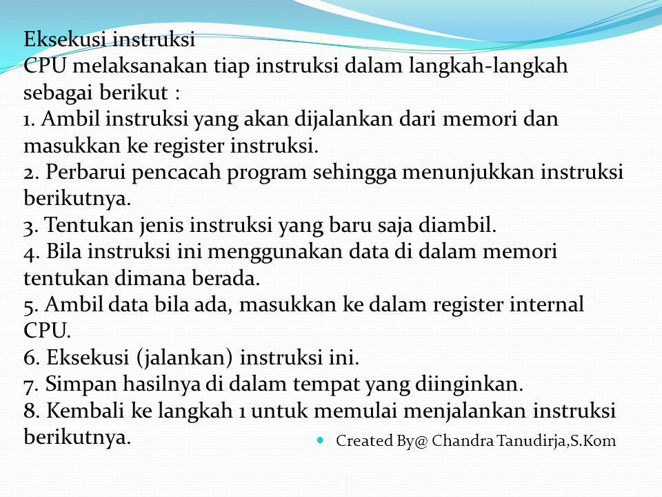 Created By@ Chandra Tanudirja,S.Kom Eksekusi instruksi CPU melaksanakan tiap instruksi dalam langkah-langkah sebagai berikut : 1.