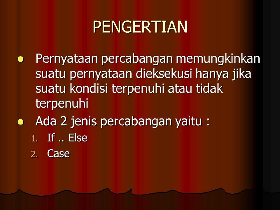 PENGERTIAN Pernyataan percabangan memungkinkan suatu pernyataan dieksekusi hanya jika suatu kondisi terpenuhi atau tidak terpenuhi Pernyataan percaban