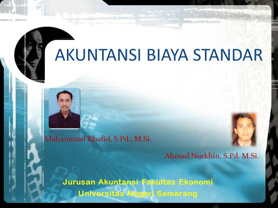 AKUNTANSI BIAYA STANDAR Muhammad Khafid, S.Pd., M.Si. Jurusan Akuntansi Fakultas Ekonomi Universitas Negeri Semarang Ahmad Nurkhin, S.Pd. M.Si.