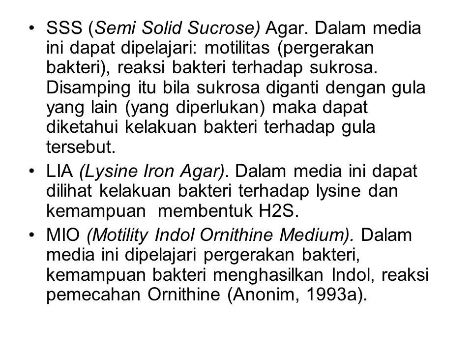 SSS (Semi Solid Sucrose) Agar. Dalam media ini dapat dipelajari: motilitas (pergerakan bakteri), reaksi bakteri terhadap sukrosa. Disamping itu bila s