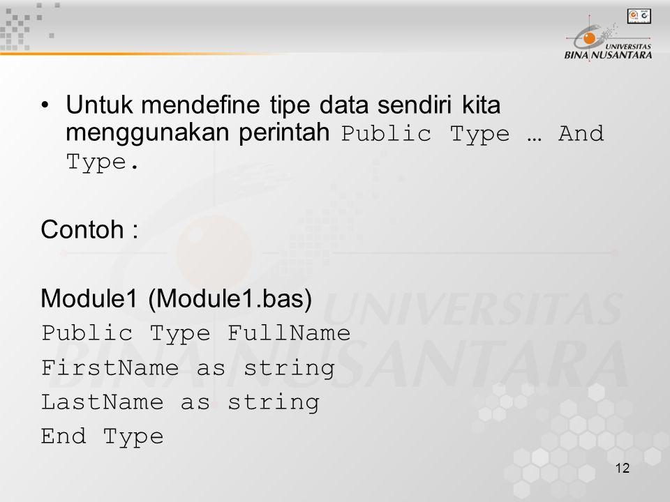 12 Untuk mendefine tipe data sendiri kita menggunakan perintah Public Type … And Type. Contoh : Module1 (Module1.bas) Public Type FullName FirstName a
