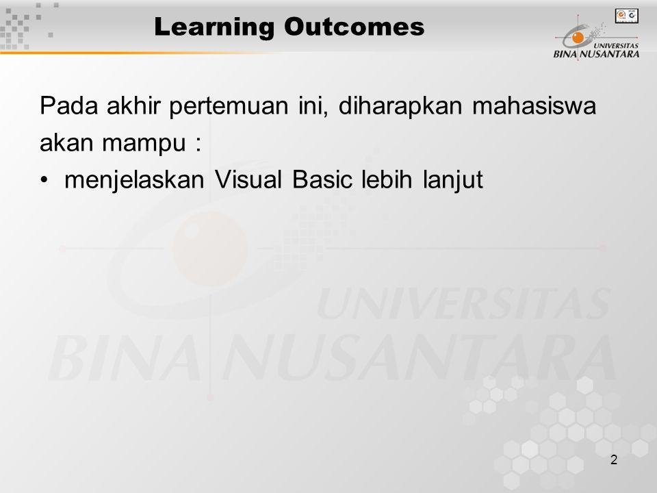 2 Learning Outcomes Pada akhir pertemuan ini, diharapkan mahasiswa akan mampu : menjelaskan Visual Basic lebih lanjut