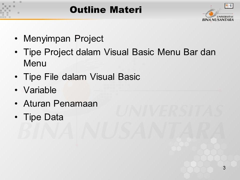 3 Outline Materi Menyimpan Project Tipe Project dalam Visual Basic Menu Bar dan Menu Tipe File dalam Visual Basic Variable Aturan Penamaan Tipe Data