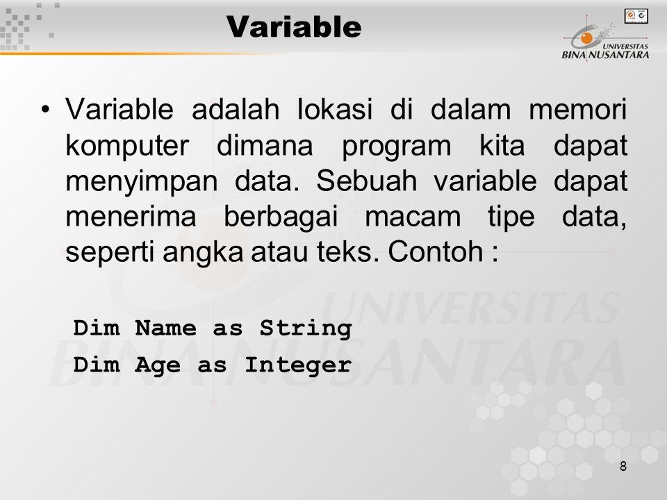9 Aturan Penamaan Varible harus diawali dengan huruf Nama Variable dapat berisi A-Z, a-z, 0-9 dan underscore ( _ ) Nama Variable tidak boleh melebihi 255 karakter Variable harus unik dalam scope yang sama (per project, form, module, dst)