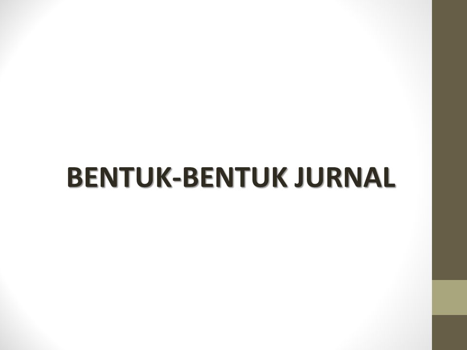 BENTUK-BENTUK JURNAL