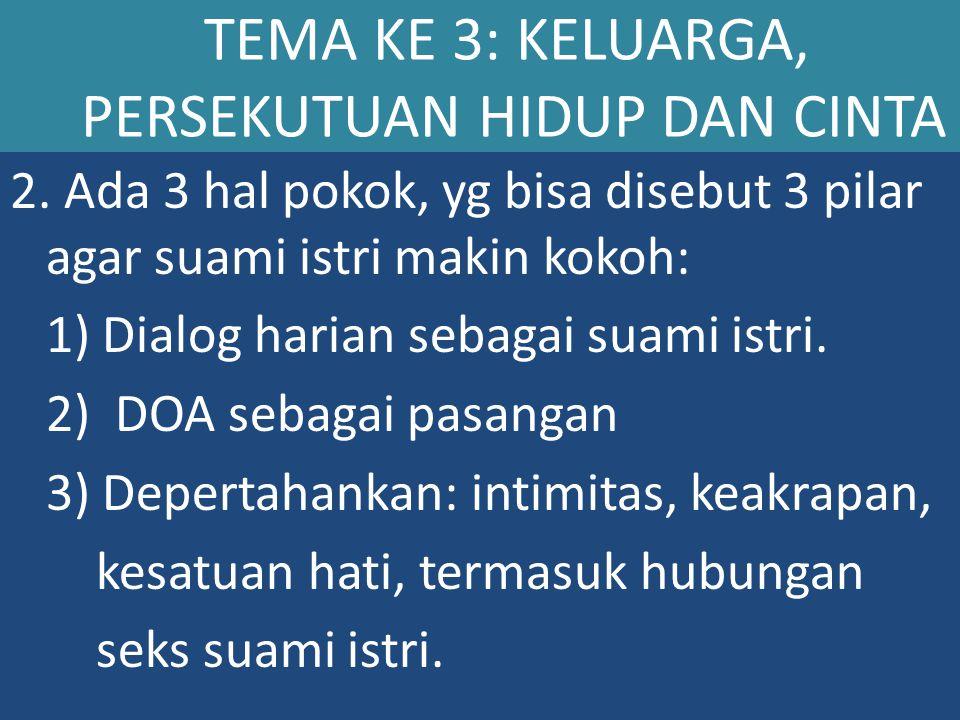 2. Ada 3 hal pokok, yg bisa disebut 3 pilar agar suami istri makin kokoh: 1) Dialog harian sebagai suami istri. 2) DOA sebagai pasangan 3) Depertahank