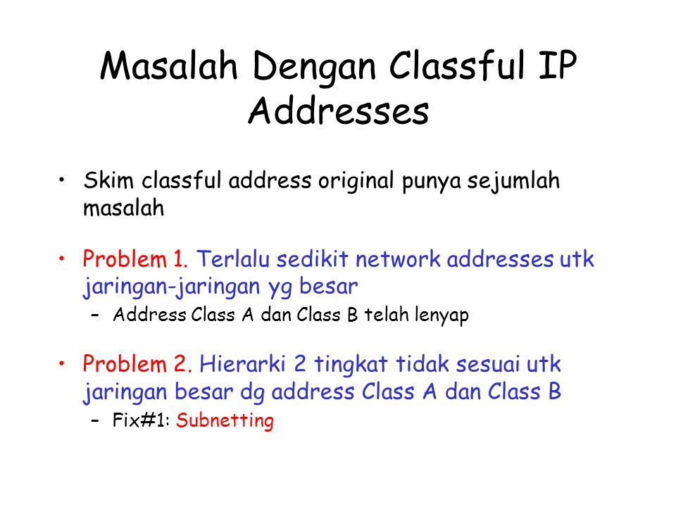 Masalah Dengan Classful IP Addresses Skim classful address original punya sejumlah masalah Problem 1.