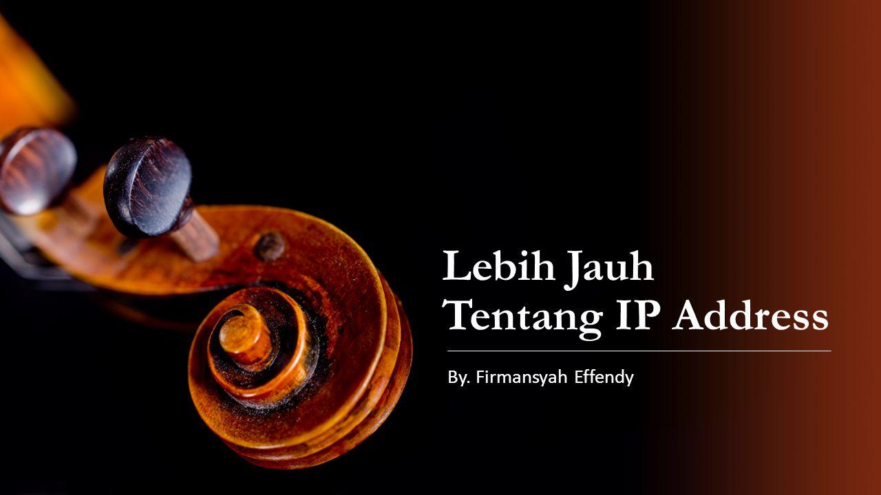 IP Address adalah alamat yang diberikan ke jaringan dan peralatan jaringan yang menggunakan protocol TCP/IP.