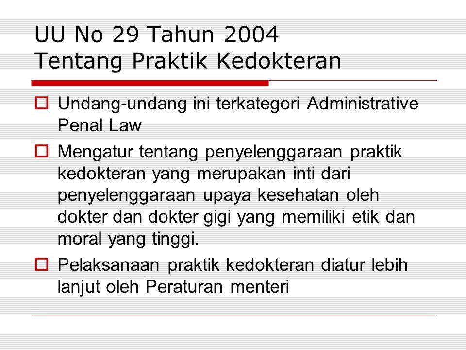 UU No 29 Tahun 2004 Tentang Praktik Kedokteran  Undang-undang ini terkategori Administrative Penal Law  Mengatur tentang penyelenggaraan praktik ked