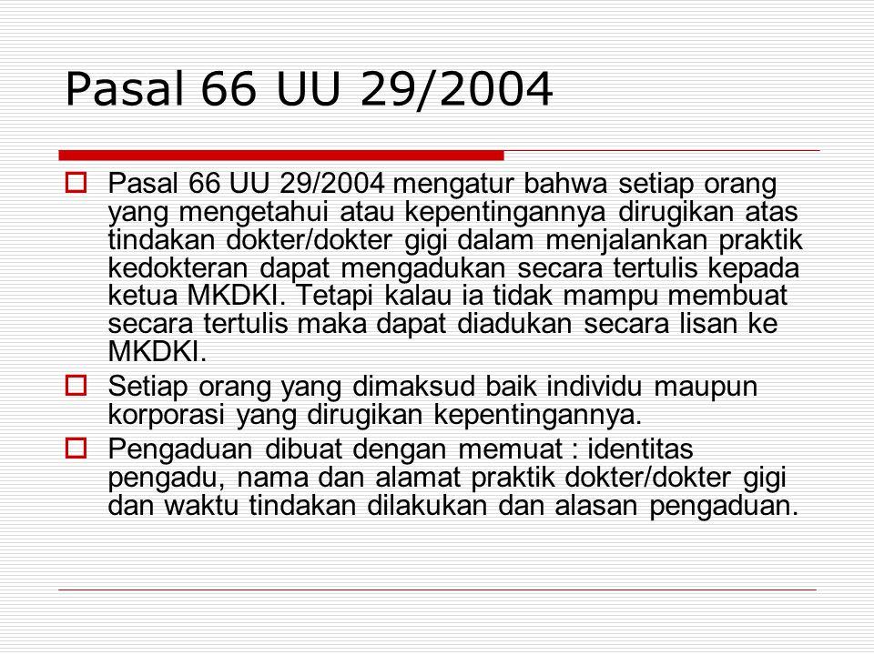 Pasal 66 UU 29/2004  Pasal 66 UU 29/2004 mengatur bahwa setiap orang yang mengetahui atau kepentingannya dirugikan atas tindakan dokter/dokter gigi d