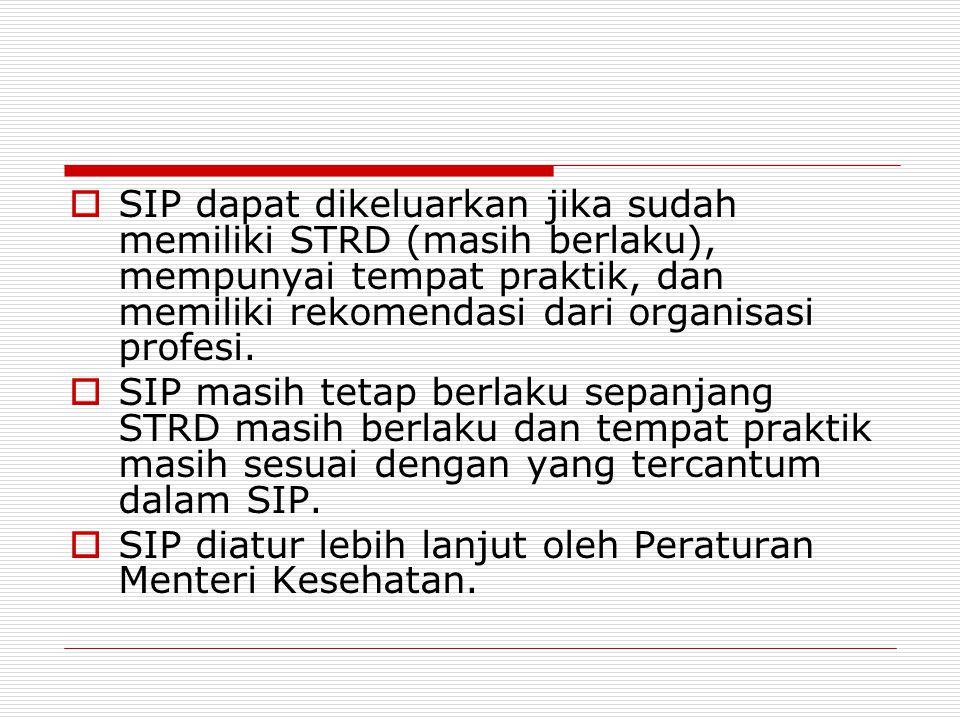  SIP dapat dikeluarkan jika sudah memiliki STRD (masih berlaku), mempunyai tempat praktik, dan memiliki rekomendasi dari organisasi profesi.  SIP ma
