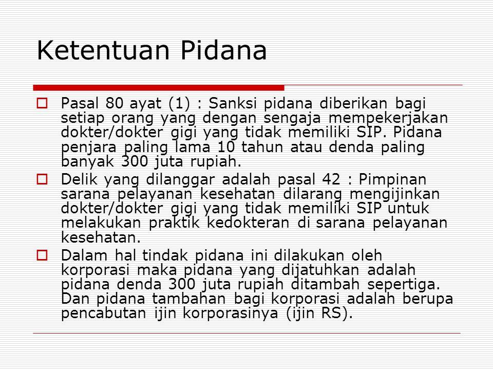 Ketentuan Pidana  Pasal 80 ayat (1) : Sanksi pidana diberikan bagi setiap orang yang dengan sengaja mempekerjakan dokter/dokter gigi yang tidak memil