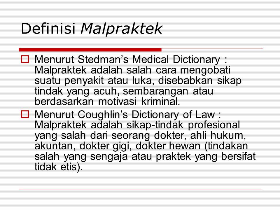 Definisi Malpraktek  Menurut Stedman's Medical Dictionary : Malpraktek adalah salah cara mengobati suatu penyakit atau luka, disebabkan sikap tindak
