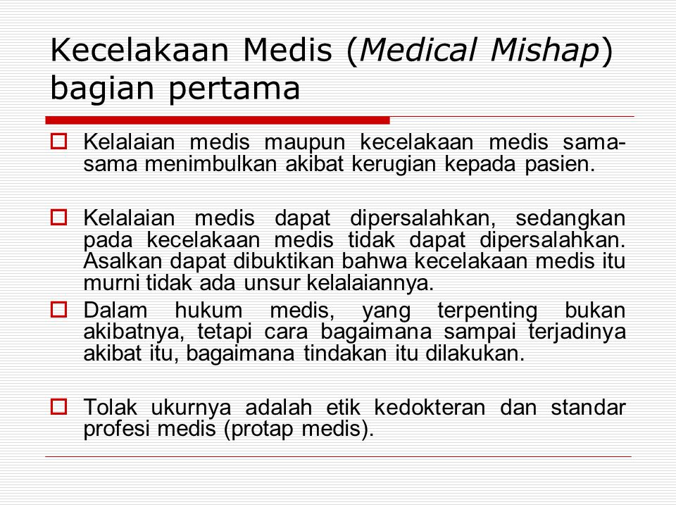 Kecelakaan Medis (Medical Mishap) bagian pertama  Kelalaian medis maupun kecelakaan medis sama- sama menimbulkan akibat kerugian kepada pasien.  Kel