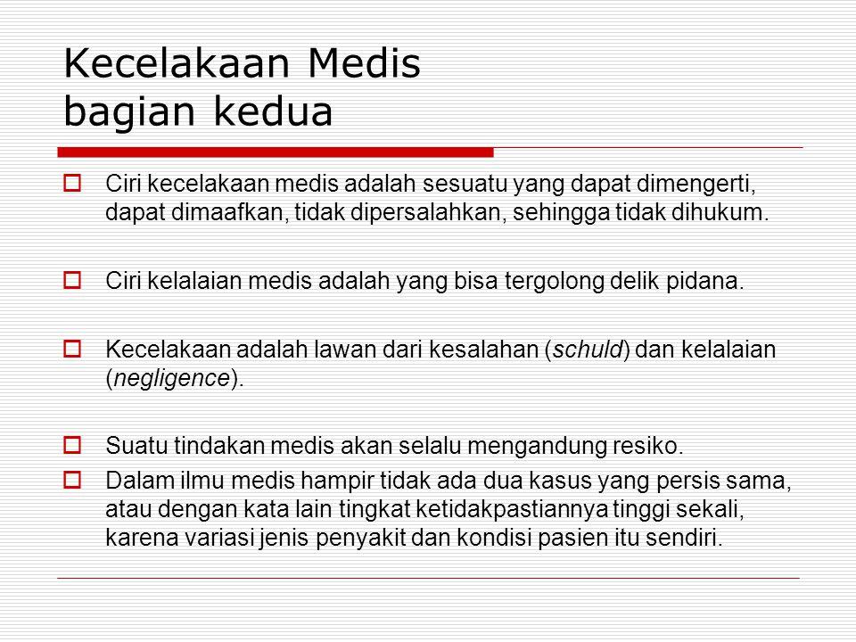 Kecelakaan Medis bagian kedua  Ciri kecelakaan medis adalah sesuatu yang dapat dimengerti, dapat dimaafkan, tidak dipersalahkan, sehingga tidak dihuk