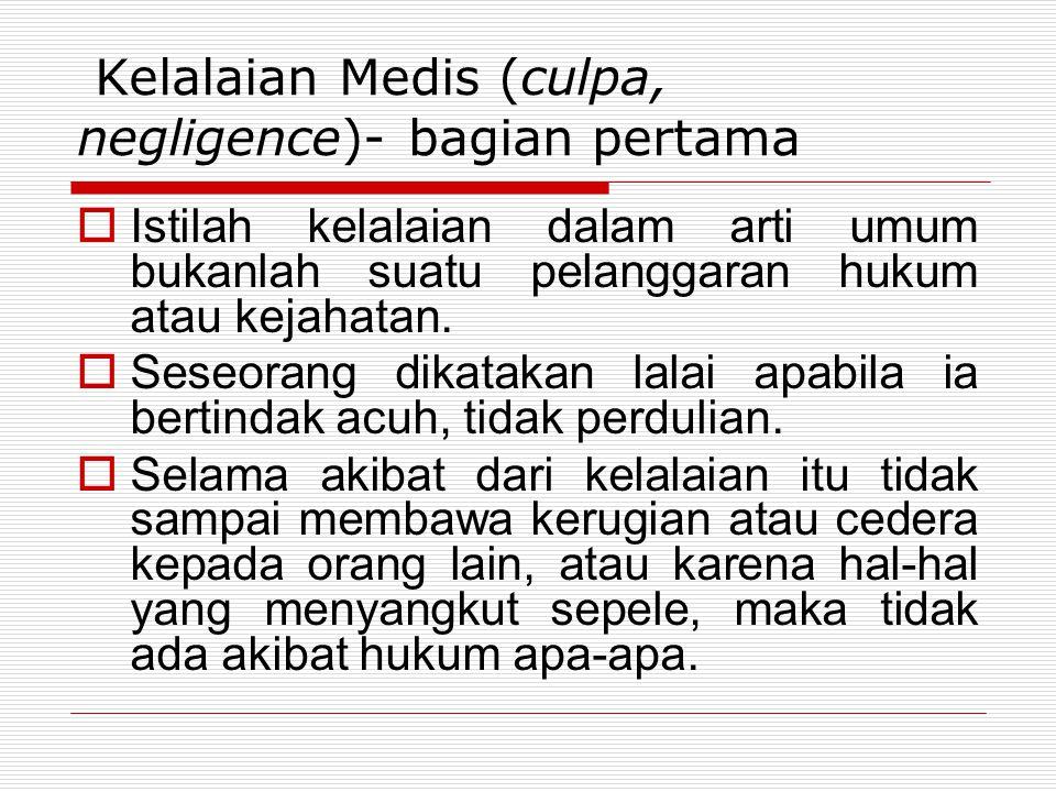 Kelalaian Medis (culpa, negligence)- bagian pertama  Istilah kelalaian dalam arti umum bukanlah suatu pelanggaran hukum atau kejahatan.  Seseorang d