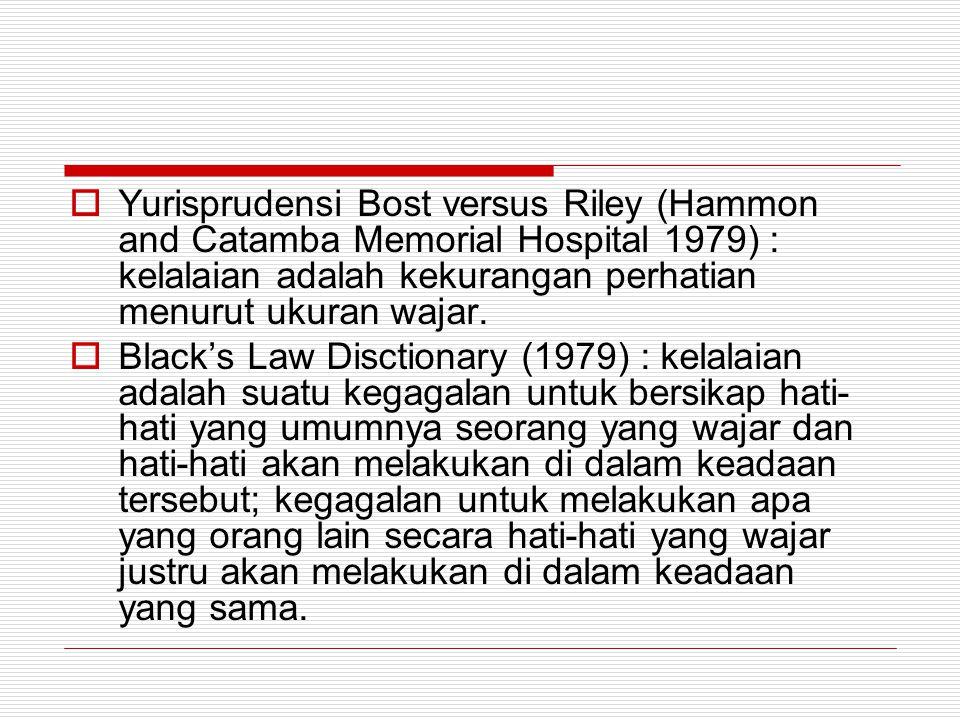  Yurisprudensi Bost versus Riley (Hammon and Catamba Memorial Hospital 1979) : kelalaian adalah kekurangan perhatian menurut ukuran wajar.  Black's