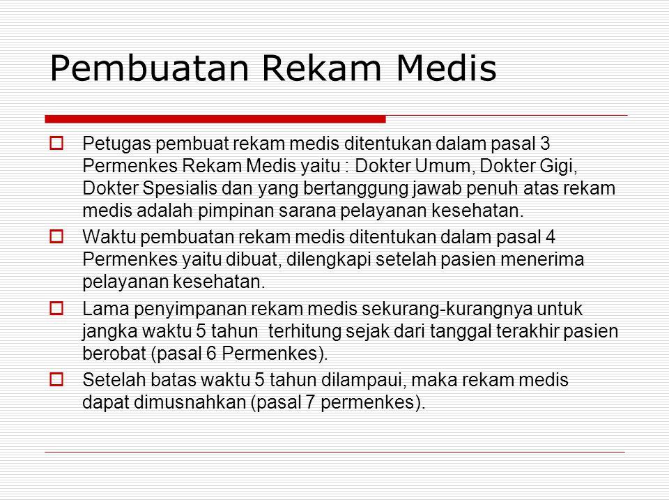 Pembuatan Rekam Medis  Petugas pembuat rekam medis ditentukan dalam pasal 3 Permenkes Rekam Medis yaitu : Dokter Umum, Dokter Gigi, Dokter Spesialis