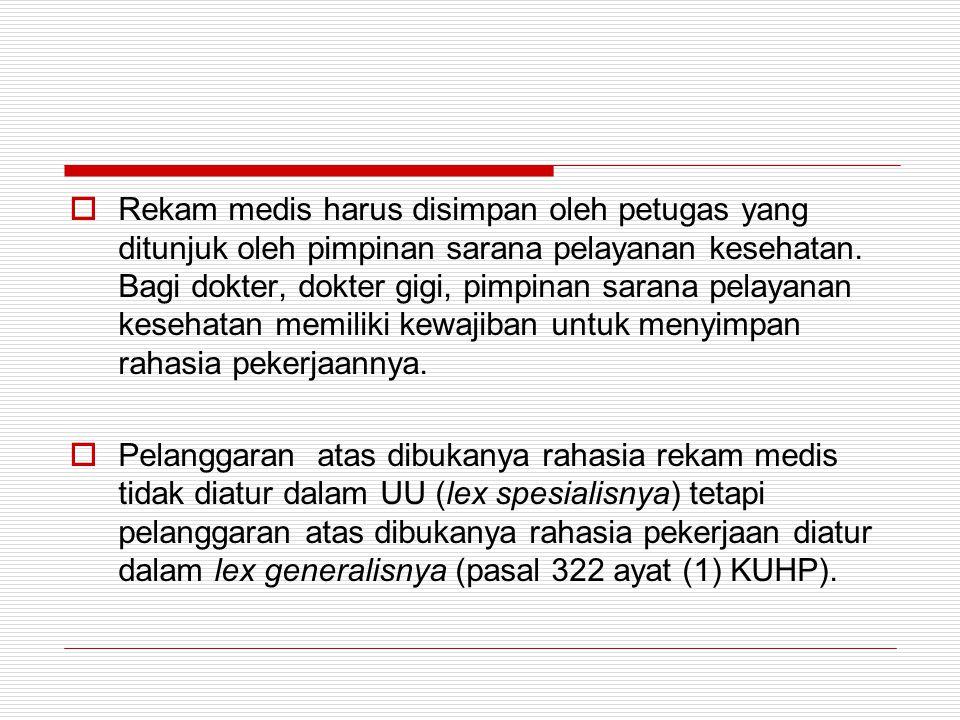  Rekam medis harus disimpan oleh petugas yang ditunjuk oleh pimpinan sarana pelayanan kesehatan. Bagi dokter, dokter gigi, pimpinan sarana pelayanan