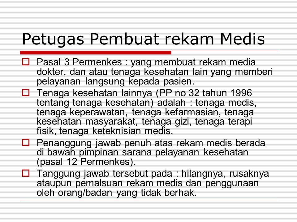 Petugas Pembuat rekam Medis  Pasal 3 Permenkes : yang membuat rekam media dokter, dan atau tenaga kesehatan lain yang memberi pelayanan langsung kepa
