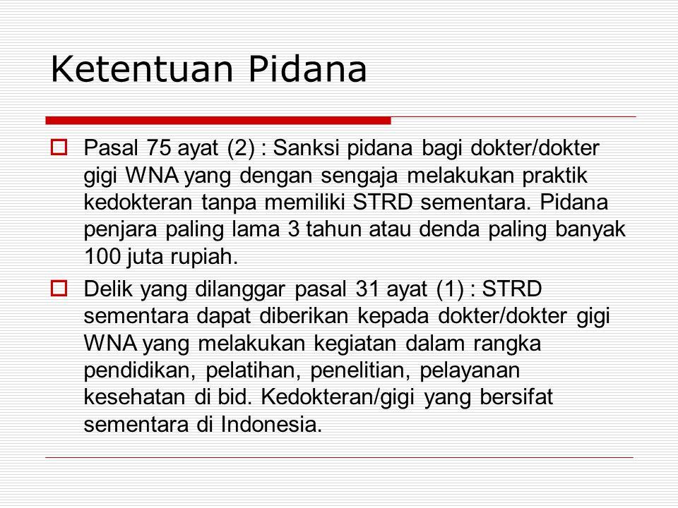 Ketentuan Pidana  Pasal 75 ayat (2) : Sanksi pidana bagi dokter/dokter gigi WNA yang dengan sengaja melakukan praktik kedokteran tanpa memiliki STRD