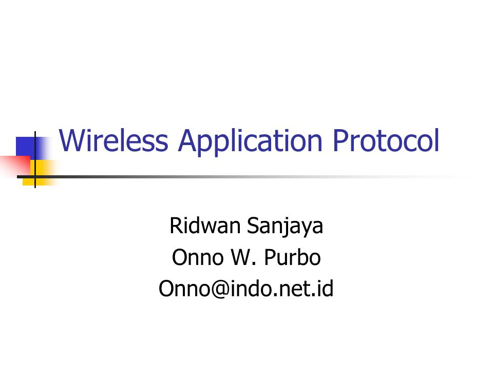 Wireless Application Protocol Ridwan Sanjaya Onno W. Purbo Onno@indo.net.id