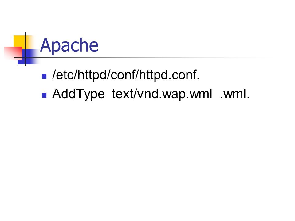 Apache /etc/httpd/conf/httpd.conf. AddType text/vnd.wap.wml.wml.