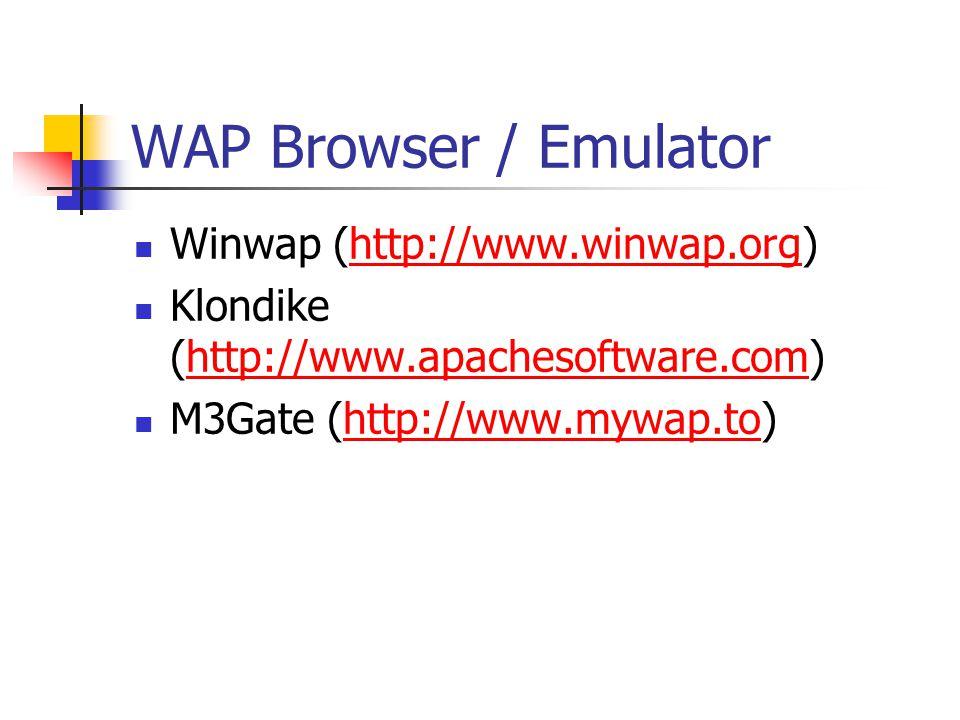 WAP Browser / Emulator Winwap (http://www.winwap.org)http://www.winwap.org Klondike (http://www.apachesoftware.com)http://www.apachesoftware.com M3Gate (http://www.mywap.to)http://www.mywap.to
