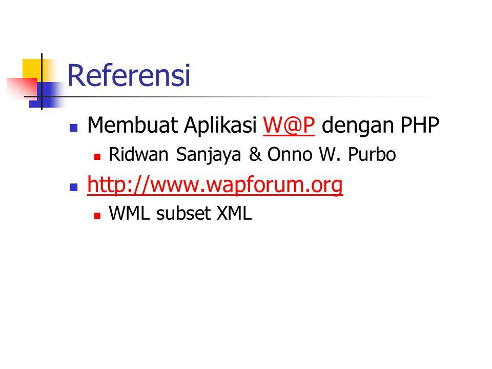 Referensi Membuat Aplikasi W@P dengan PHPW@P Ridwan Sanjaya & Onno W. Purbo http://www.wapforum.org WML subset XML