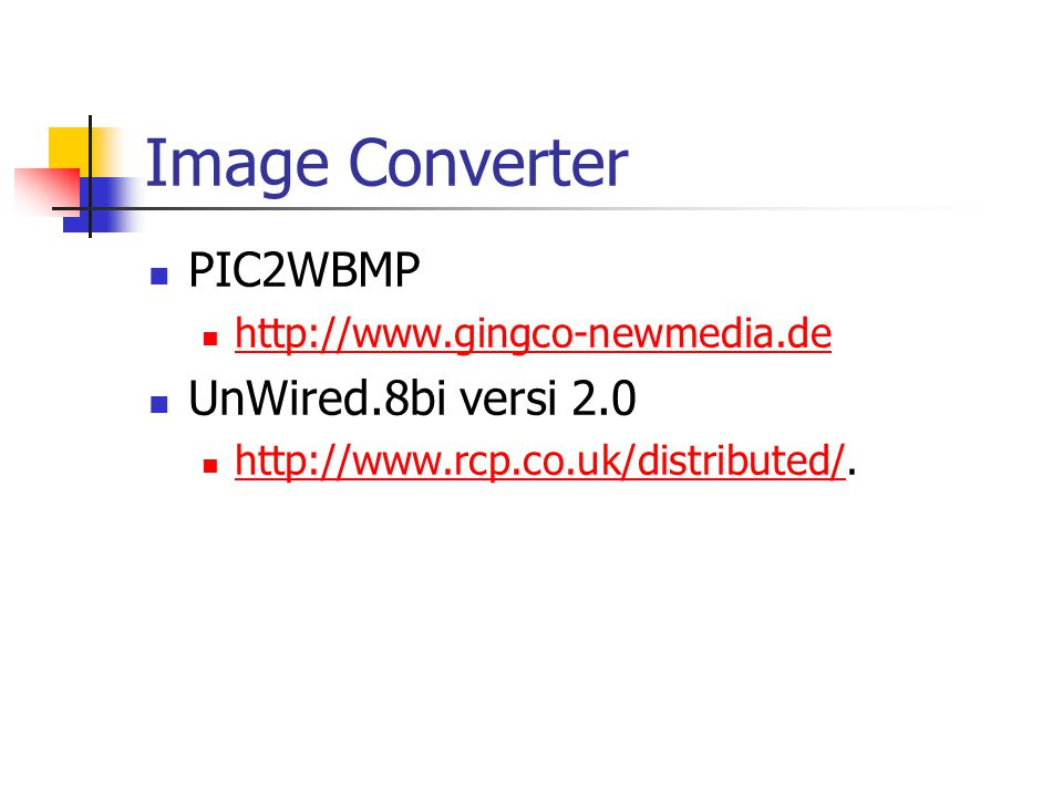 Image Converter PIC2WBMP http://www.gingco-newmedia.de UnWired.8bi versi 2.0 http://www.rcp.co.uk/distributed/. http://www.rcp.co.uk/distributed/