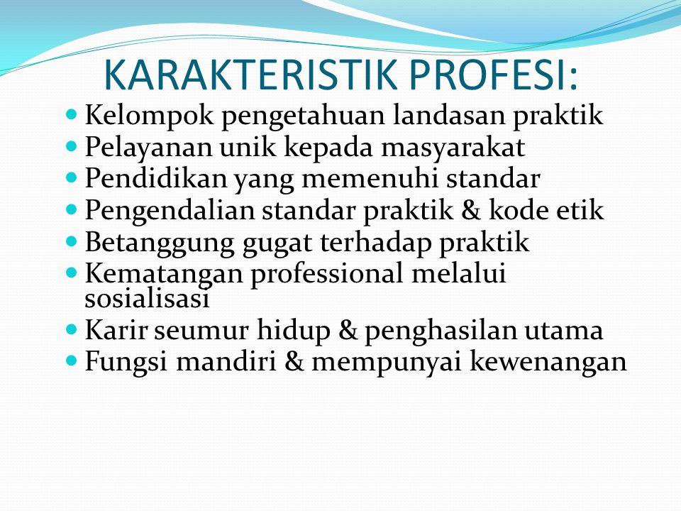 KARAKTERISTIK PROFESI: Kelompok pengetahuan landasan praktik Pelayanan unik kepada masyarakat Pendidikan yang memenuhi standar Pengendalian standar pr