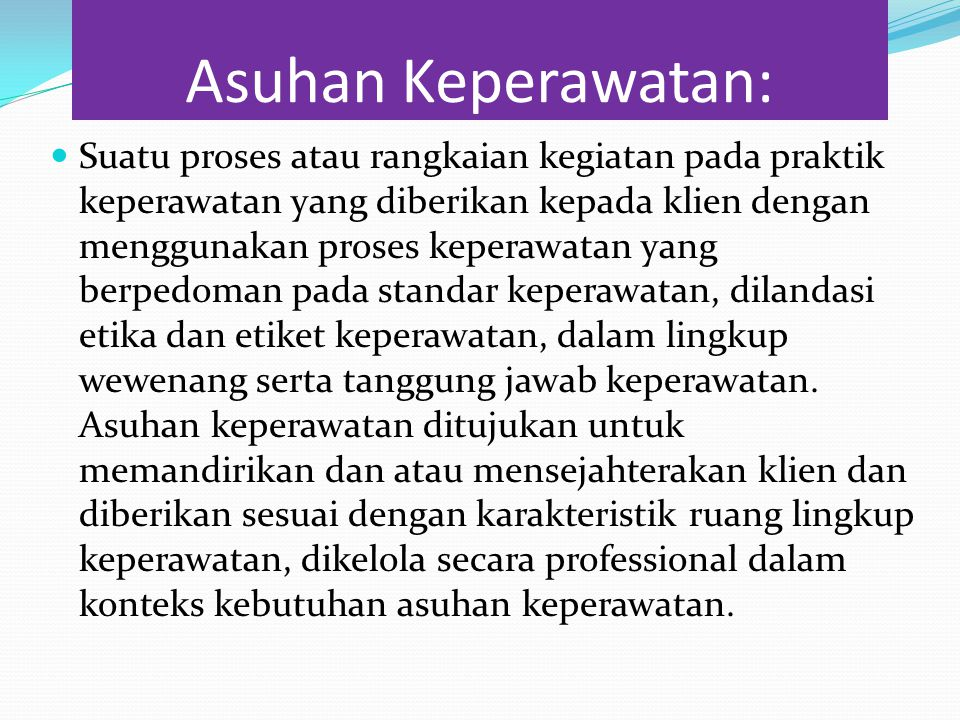 Asuhan Keperawatan: Suatu proses atau rangkaian kegiatan pada praktik keperawatan yang diberikan kepada klien dengan menggunakan proses keperawatan ya