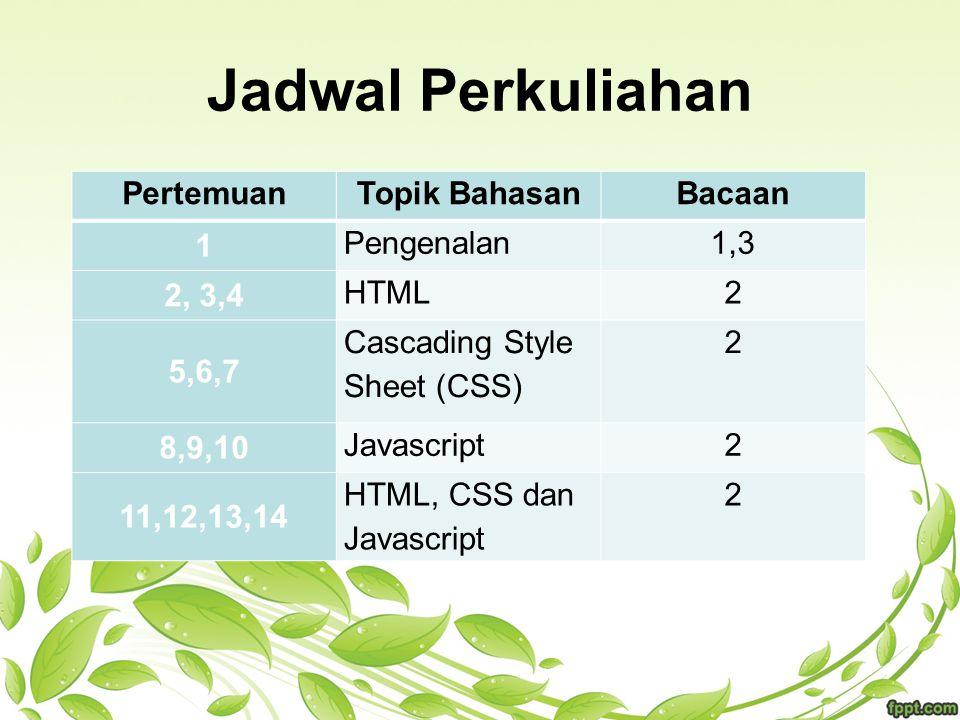 Jadwal Perkuliahan PertemuanTopik BahasanBacaan 1 Pengenalan1,3 2, 3,4 HTML2 5,6,7 Cascading Style Sheet (CSS) 2 8,9,10 Javascript2 11,12,13,14 HTML,