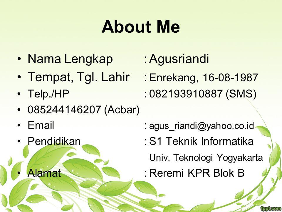 About Me Nama Lengkap :Agusriandi Tempat, Tgl. Lahir: Enrekang, 16-08-1987 Telp./HP:082193910887 (SMS) 085244146207 (Acbar) Email: agus_riandi@yahoo.c
