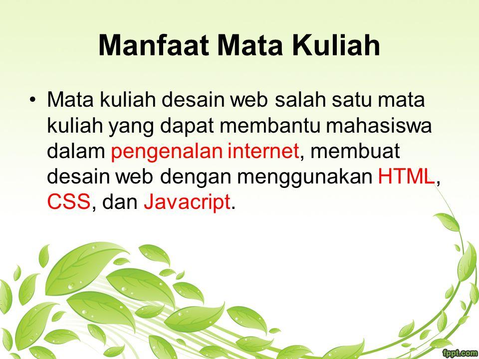 Manfaat Mata Kuliah Mata kuliah desain web salah satu mata kuliah yang dapat membantu mahasiswa dalam pengenalan internet, membuat desain web dengan m