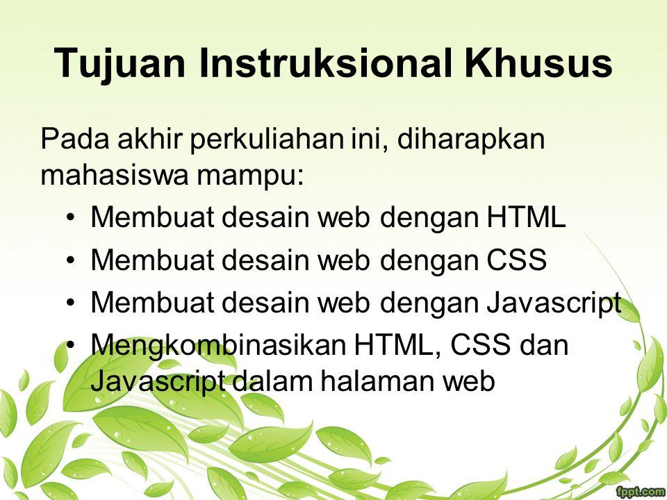 Tujuan Instruksional Khusus Pada akhir perkuliahan ini, diharapkan mahasiswa mampu: Membuat desain web dengan HTML Membuat desain web dengan CSS Membu