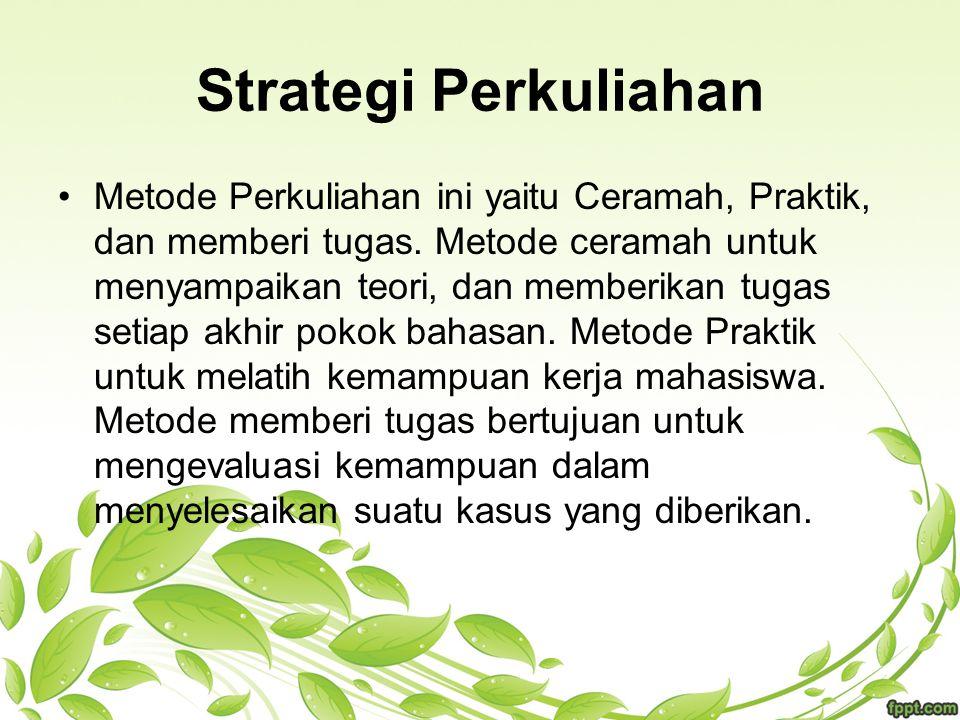 Strategi Perkuliahan Metode Perkuliahan ini yaitu Ceramah, Praktik, dan memberi tugas. Metode ceramah untuk menyampaikan teori, dan memberikan tugas s