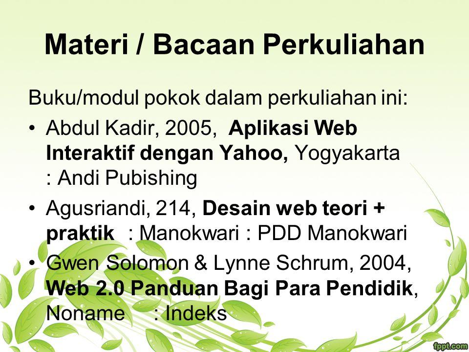 Materi / Bacaan Perkuliahan Buku/modul pokok dalam perkuliahan ini: Abdul Kadir, 2005, Aplikasi Web Interaktif dengan Yahoo, Yogyakarta : Andi Pubishi