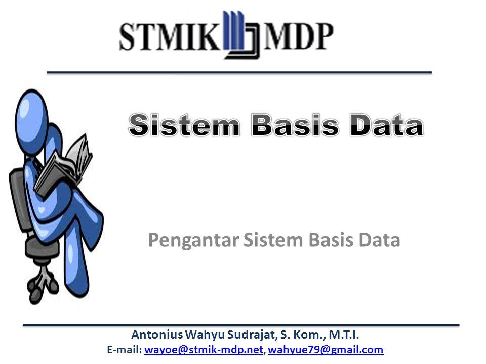 Antonius Wahyu Sudrajat, S. Kom., M.T.I. E-mail: wayoe@stmik-mdp.net, wahyue79@gmail.comwayoe@stmik-mdp.netwahyue79@gmail.com Pengantar Sistem Basis D