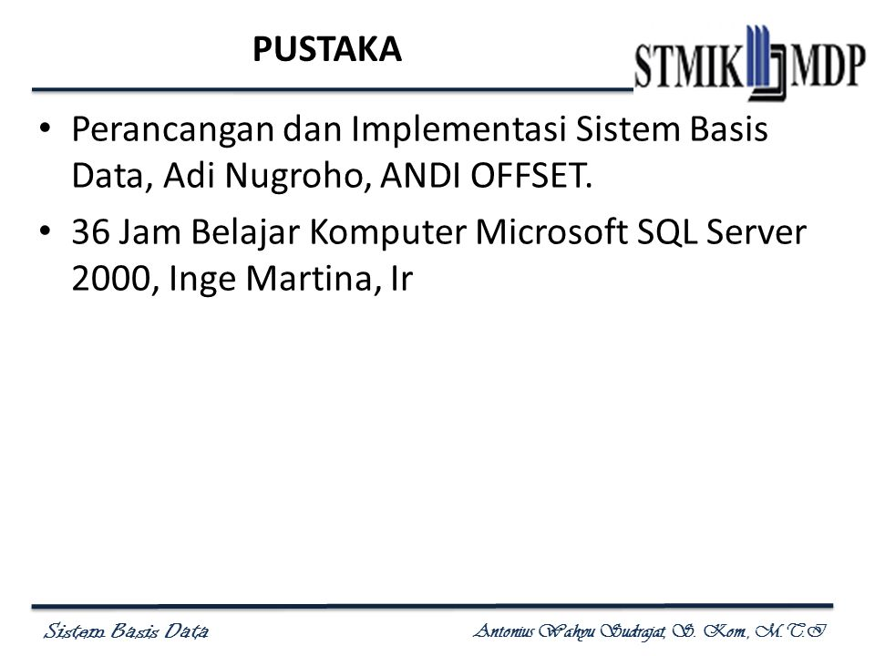 Sistem Basis Data Antonius Wahyu Sudrajat, S. Kom., M.T.I PUSTAKA Perancangan dan Implementasi Sistem Basis Data, Adi Nugroho, ANDI OFFSET. 36 Jam Bel
