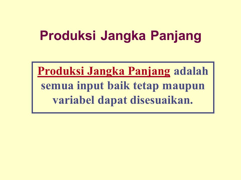 Dinnul Alfian Akbar 2007 Produksi Jangka Panjang Produksi Jangka Panjang adalah semua input baik tetap maupun variabel dapat disesuaikan.